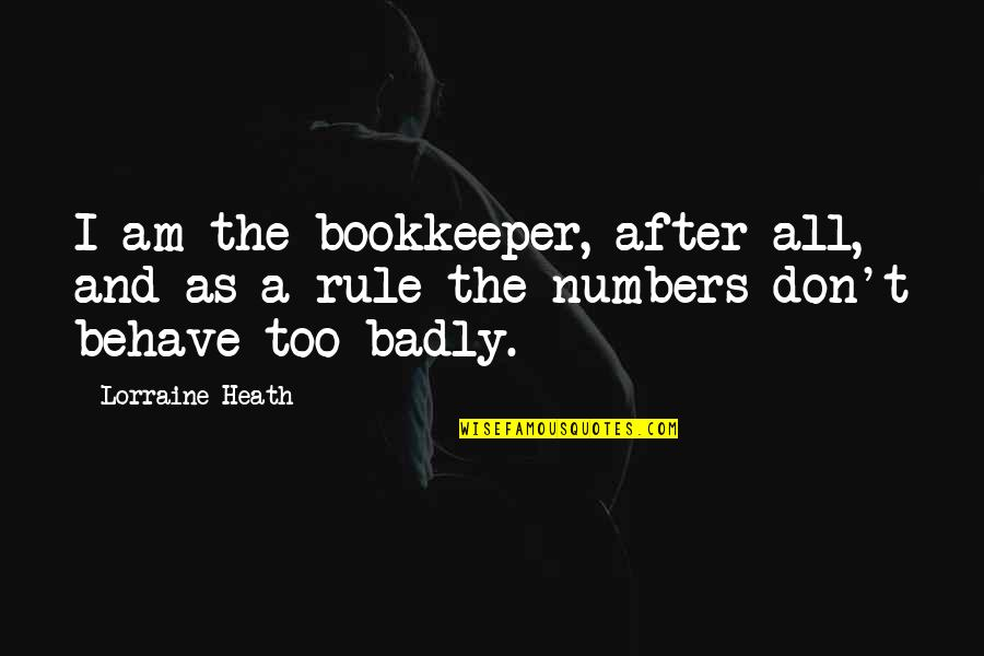 Bookkeeper Quotes By Lorraine Heath: I am the bookkeeper, after all, and as