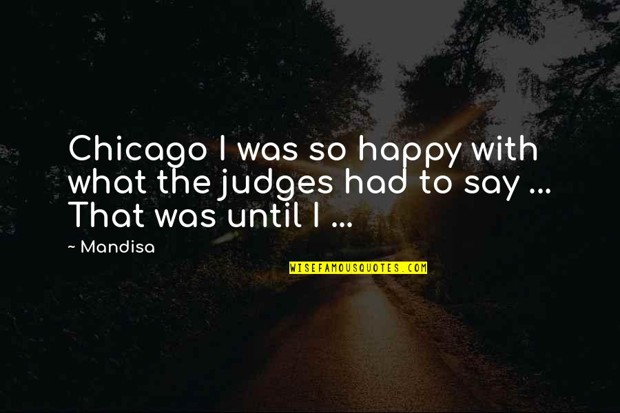 Bookkeeper Quotes By Mandisa: Chicago I was so happy with what the