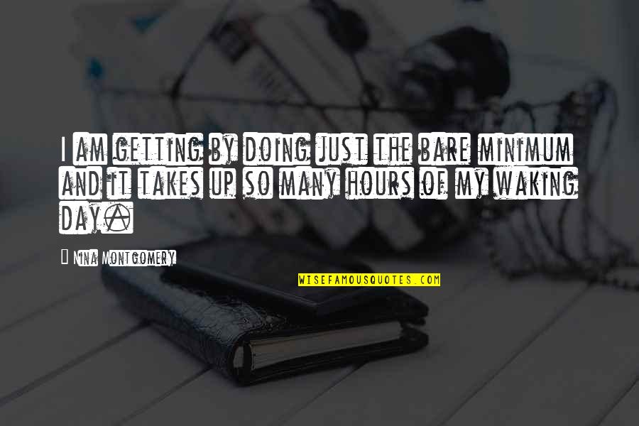 Bookkeeper Quotes By Nina Montgomery: I am getting by doing just the bare