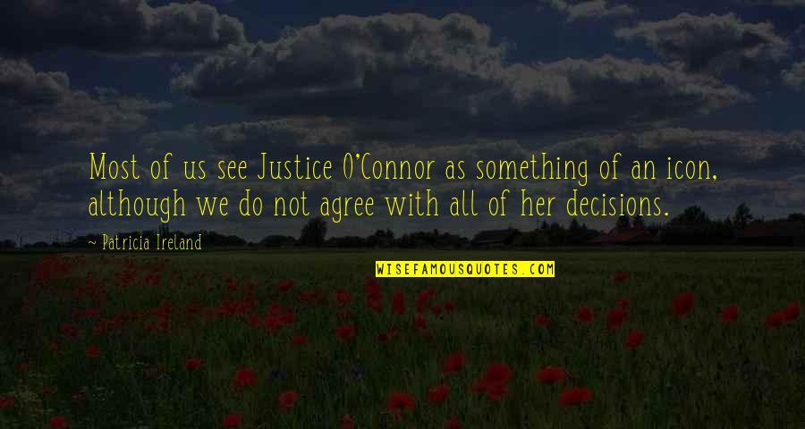 Bookkeeper Quotes By Patricia Ireland: Most of us see Justice O'Connor as something