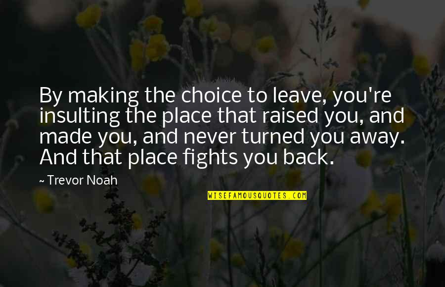Bookkeeper Quotes By Trevor Noah: By making the choice to leave, you're insulting