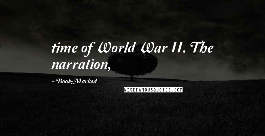 BookMarked quotes: time of World War II. The narration,