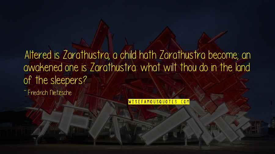 Bookmarkers Quotes By Friedrich Nietzsche: Altered is Zarathustra; a child hath Zarathustra become;