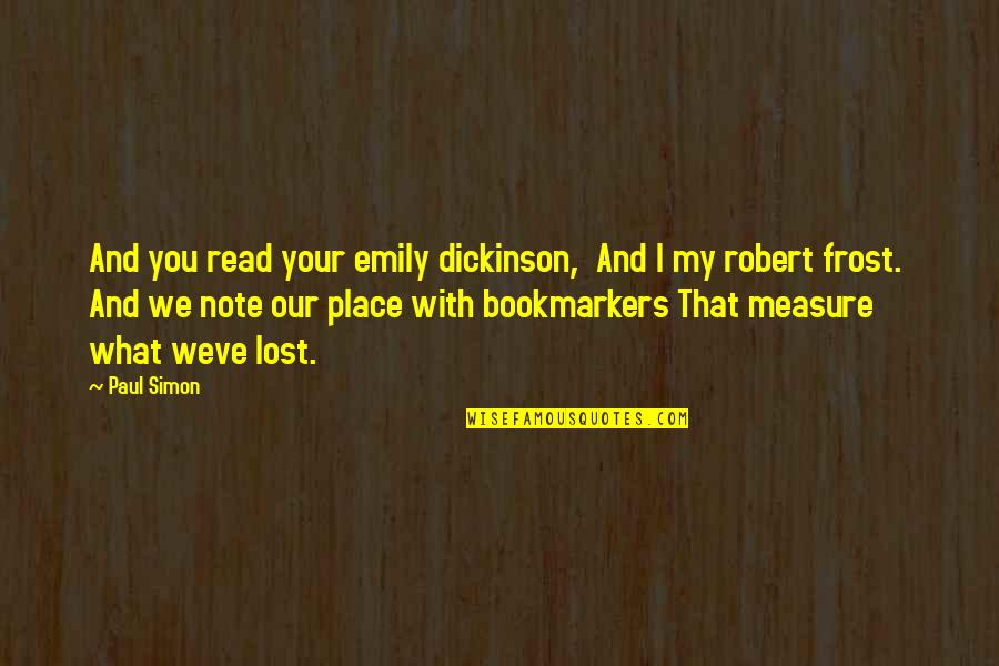 Bookmarkers Quotes By Paul Simon: And you read your emily dickinson, And I