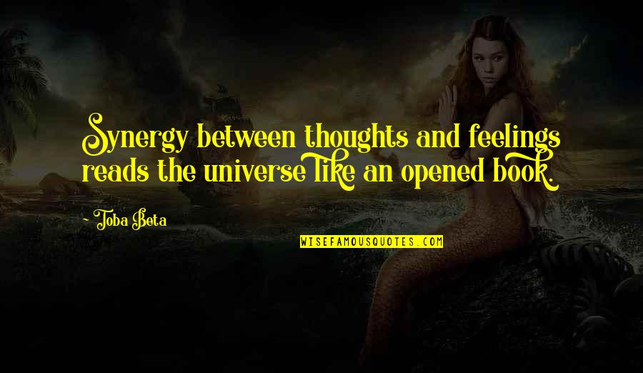 Bookmarkers Quotes By Toba Beta: Synergy between thoughts and feelings reads the universe