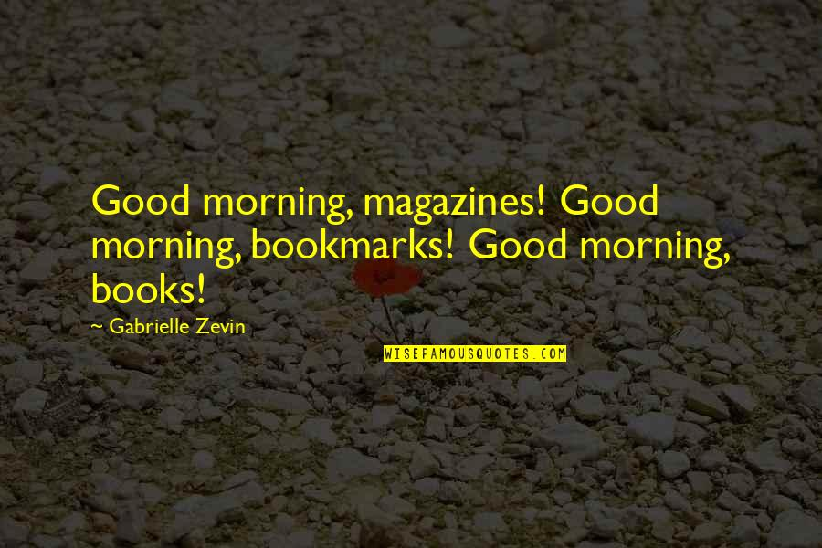 Bookmarks Quotes By Gabrielle Zevin: Good morning, magazines! Good morning, bookmarks! Good morning,