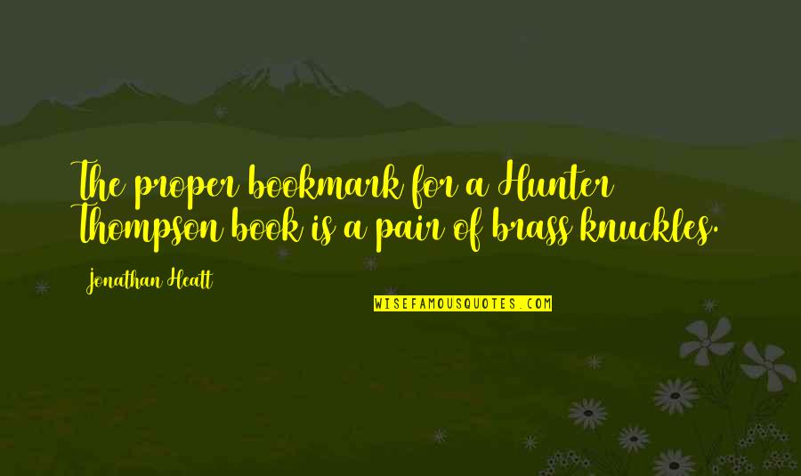 Bookmarks Quotes By Jonathan Heatt: The proper bookmark for a Hunter Thompson book