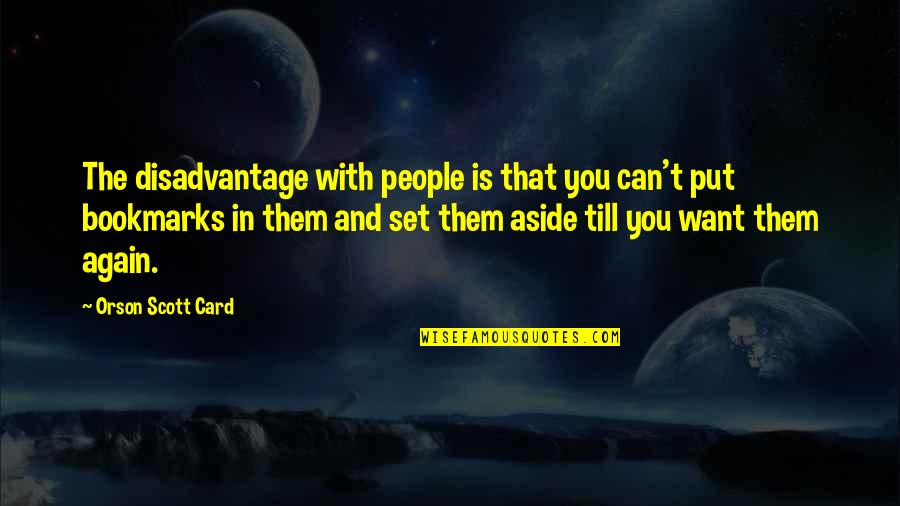 Bookmarks Quotes By Orson Scott Card: The disadvantage with people is that you can't