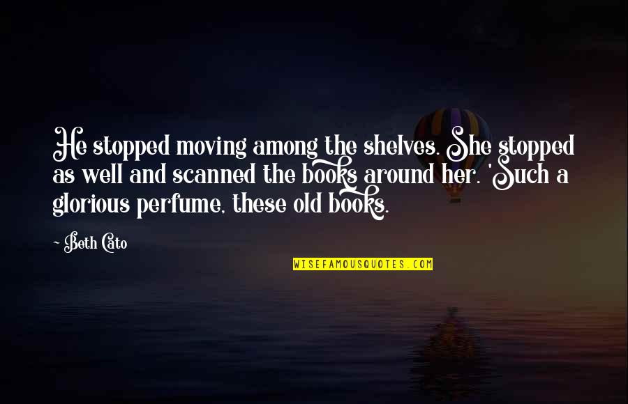 Books And Bookshelves Quotes By Beth Cato: He stopped moving among the shelves. She stopped
