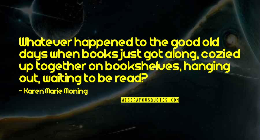 Books And Bookshelves Quotes By Karen Marie Moning: Whatever happened to the good old days when