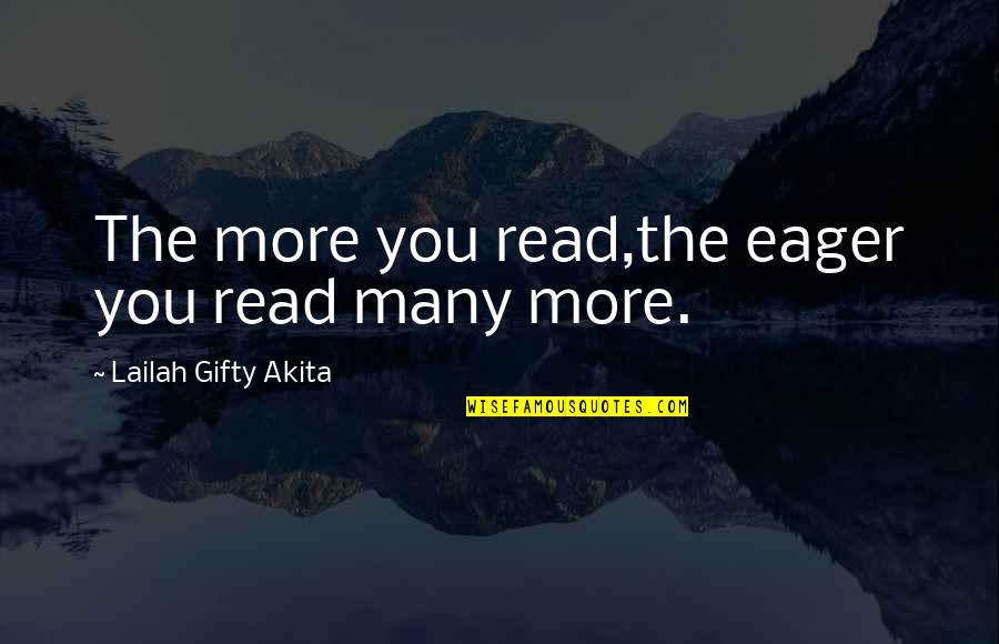 Books And Bookshelves Quotes By Lailah Gifty Akita: The more you read,the eager you read many