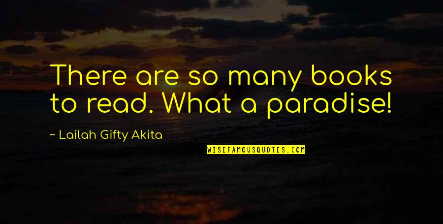 Books And Bookshelves Quotes By Lailah Gifty Akita: There are so many books to read. What