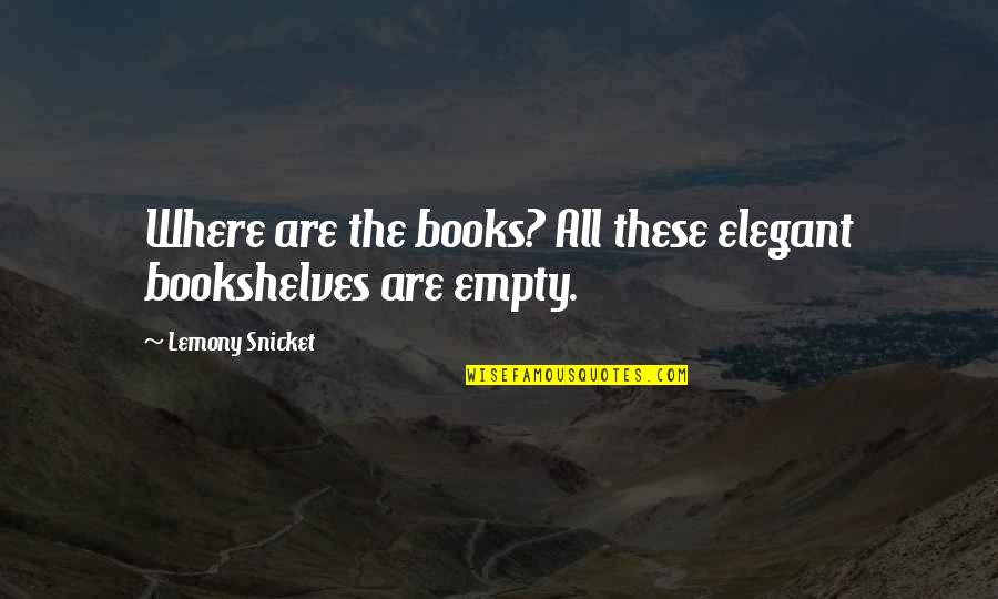 Books And Bookshelves Quotes By Lemony Snicket: Where are the books? All these elegant bookshelves