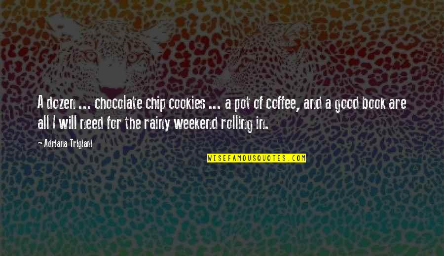 Books And Chocolate Quotes By Adriana Trigiani: A dozen ... chocolate chip cookies ... a