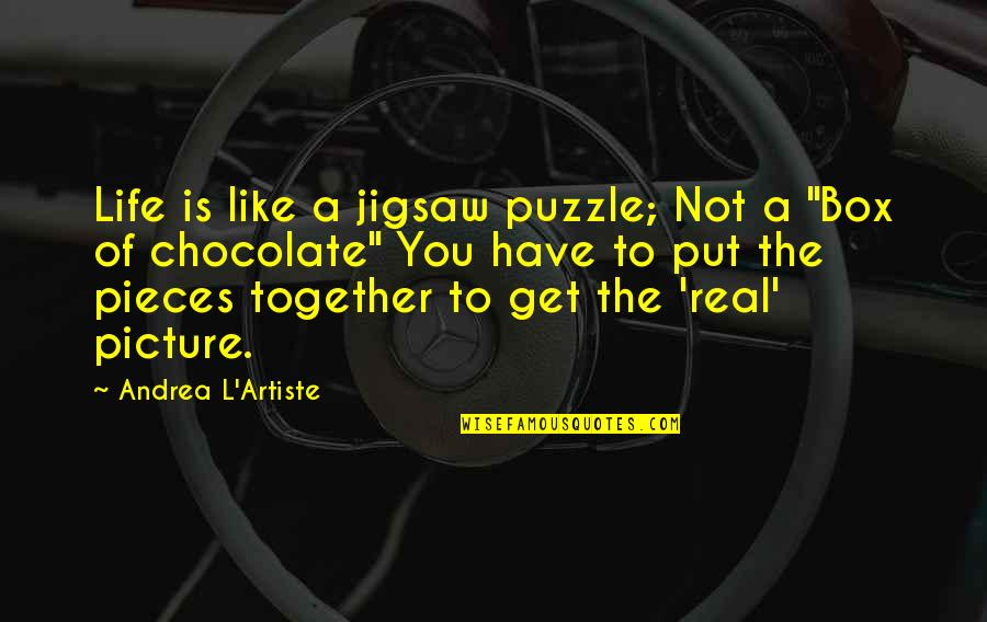 Books And Chocolate Quotes By Andrea L'Artiste: Life is like a jigsaw puzzle; Not a