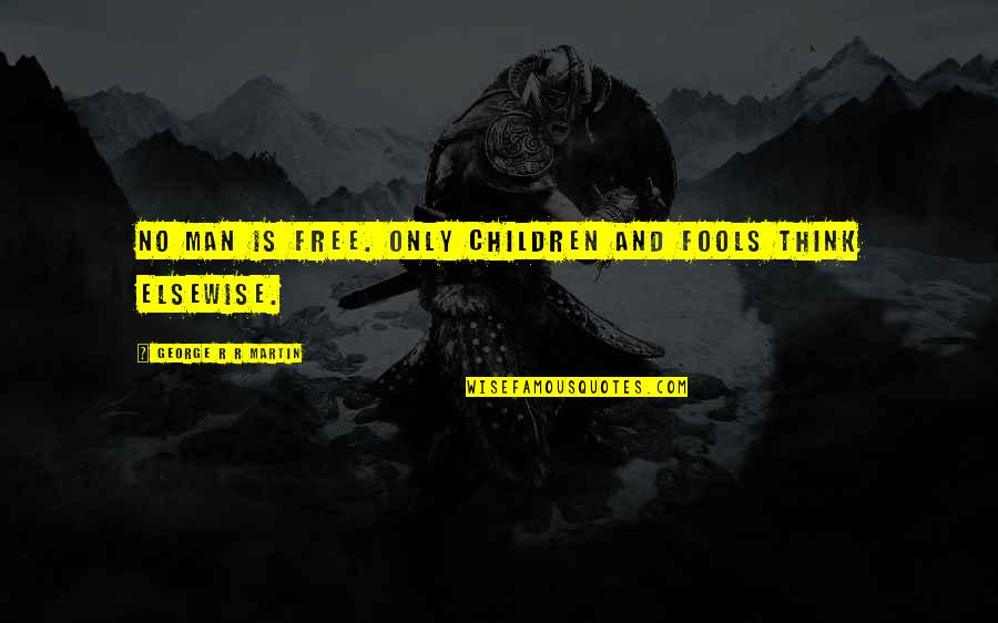Books And Chocolate Quotes By George R R Martin: No man is free. Only children and fools