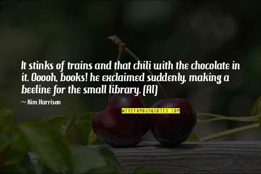 Books And Chocolate Quotes By Kim Harrison: It stinks of trains and that chili with