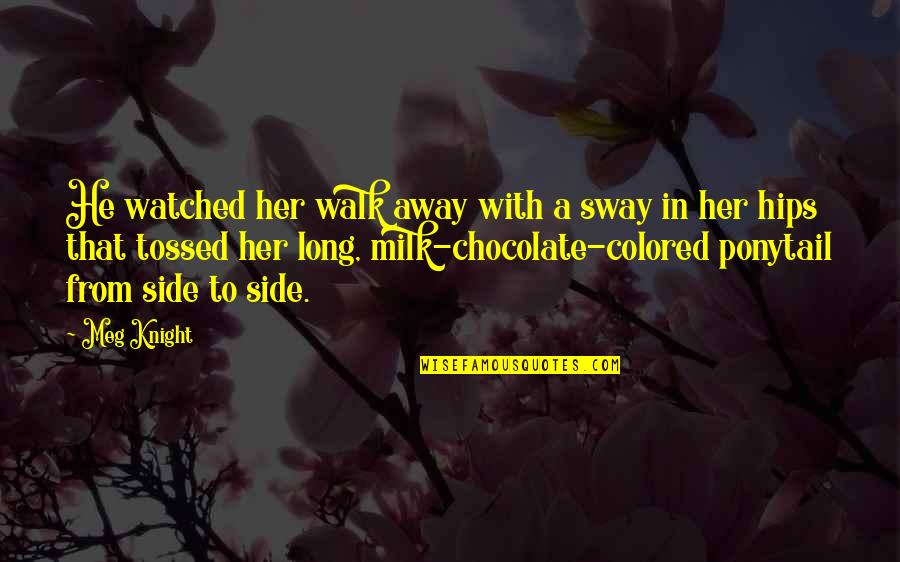 Books And Chocolate Quotes By Meg Knight: He watched her walk away with a sway