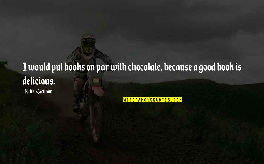Books And Chocolate Quotes By Nikki Giovanni: I would put books on par with chocolate,