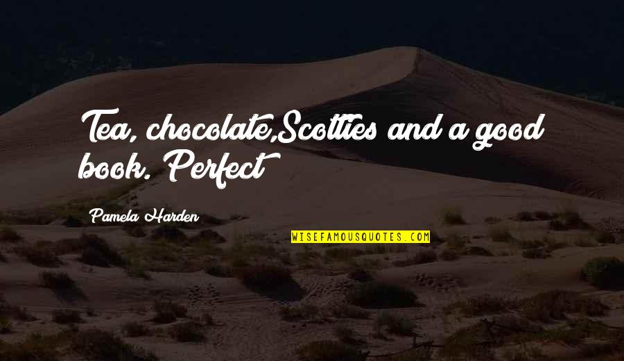 Books And Chocolate Quotes By Pamela Harden: Tea, chocolate,Scotties and a good book. Perfect!