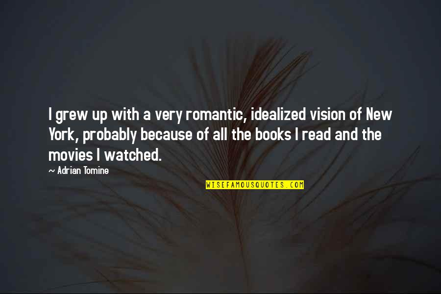 Books And Movies Quotes By Adrian Tomine: I grew up with a very romantic, idealized