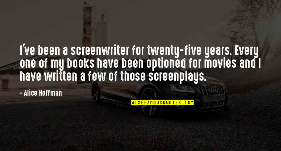 Books And Movies Quotes By Alice Hoffman: I've been a screenwriter for twenty-five years. Every