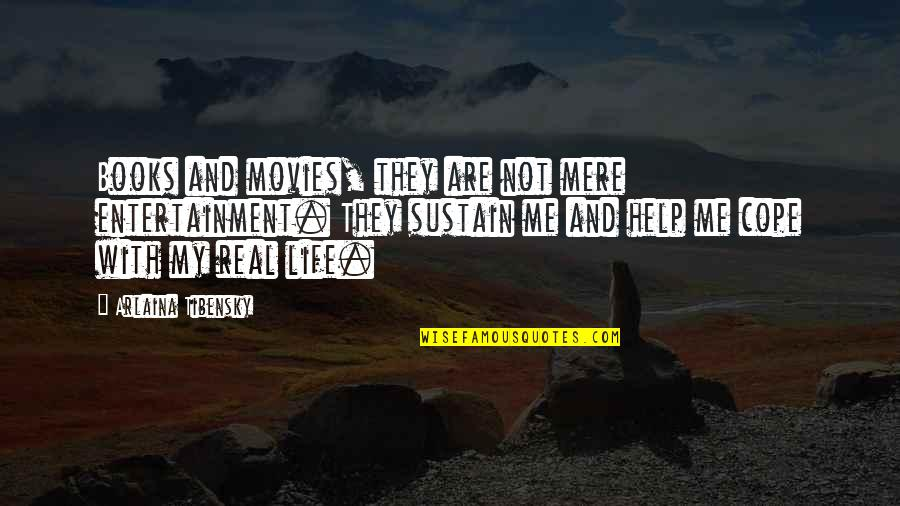 Books And Movies Quotes By Arlaina Tibensky: Books and movies, they are not mere entertainment.