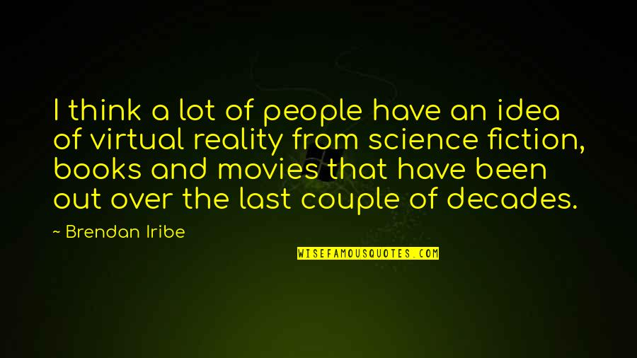 Books And Movies Quotes By Brendan Iribe: I think a lot of people have an