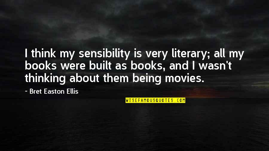 Books And Movies Quotes By Bret Easton Ellis: I think my sensibility is very literary; all