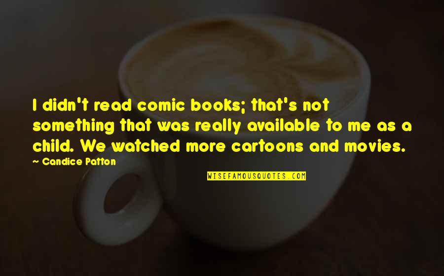 Books And Movies Quotes By Candice Patton: I didn't read comic books; that's not something