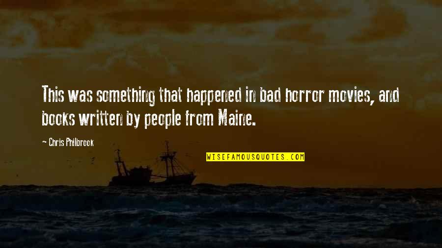 Books And Movies Quotes By Chris Philbrook: This was something that happened in bad horror
