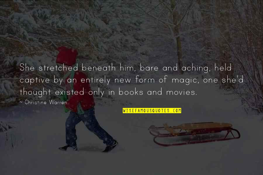 Books And Movies Quotes By Christine Warren: She stretched beneath him, bare and aching, held