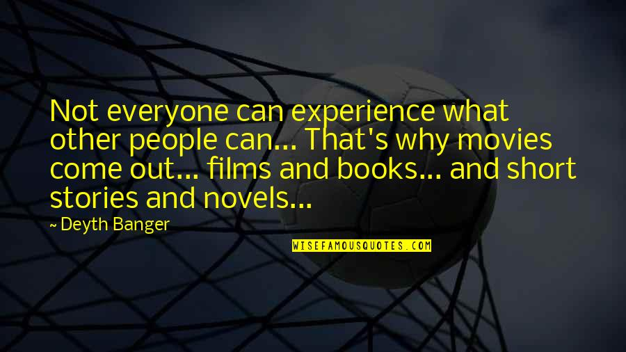 Books And Movies Quotes By Deyth Banger: Not everyone can experience what other people can...