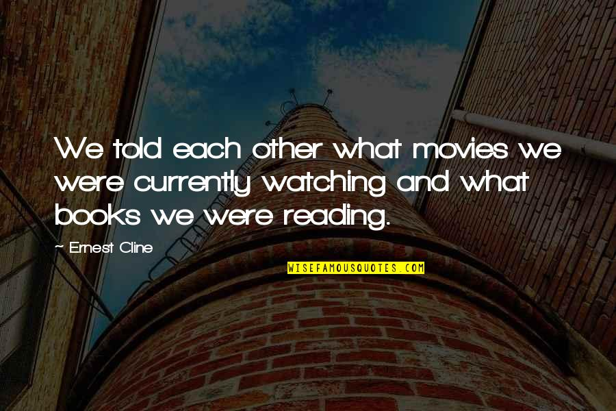 Books And Movies Quotes By Ernest Cline: We told each other what movies we were