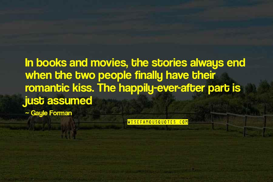 Books And Movies Quotes By Gayle Forman: In books and movies, the stories always end