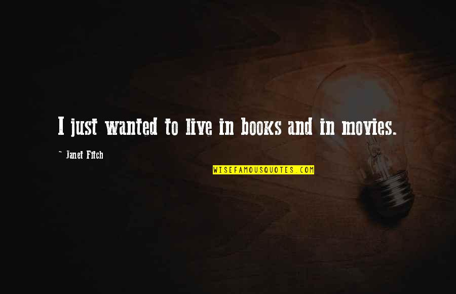 Books And Movies Quotes By Janet Fitch: I just wanted to live in books and