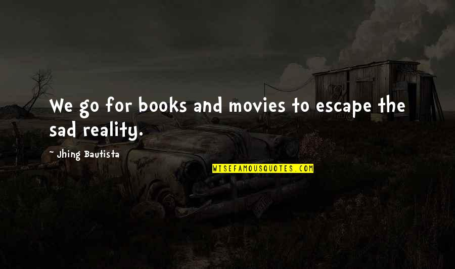 Books And Movies Quotes By Jhing Bautista: We go for books and movies to escape