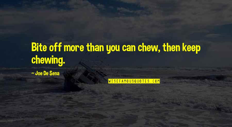 Books And Movies Quotes By Joe De Sena: Bite off more than you can chew, then