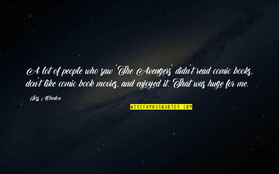 Books And Movies Quotes By Joss Whedon: A lot of people who saw 'The Avengers'
