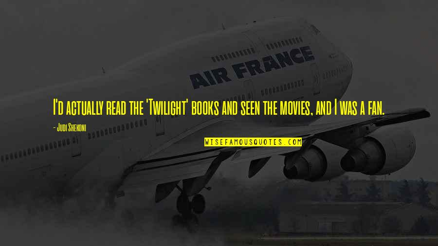 Books And Movies Quotes By Judi Shekoni: I'd actually read the 'Twilight' books and seen