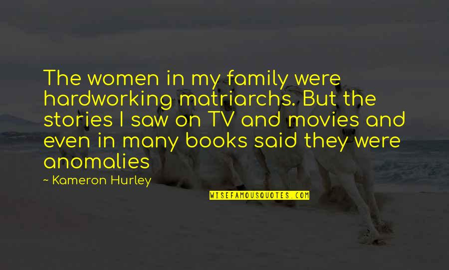 Books And Movies Quotes By Kameron Hurley: The women in my family were hardworking matriarchs.
