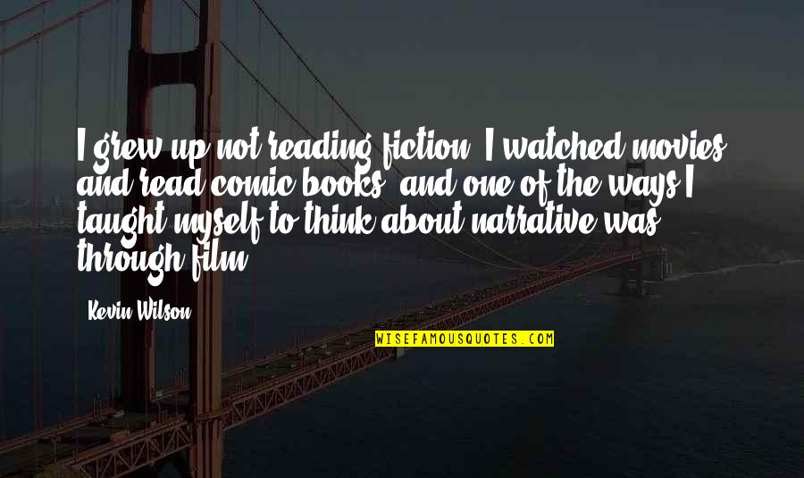 Books And Movies Quotes By Kevin Wilson: I grew up not reading fiction; I watched