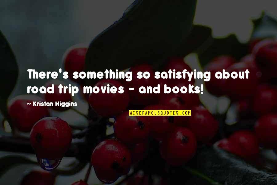Books And Movies Quotes By Kristan Higgins: There's something so satisfying about road trip movies