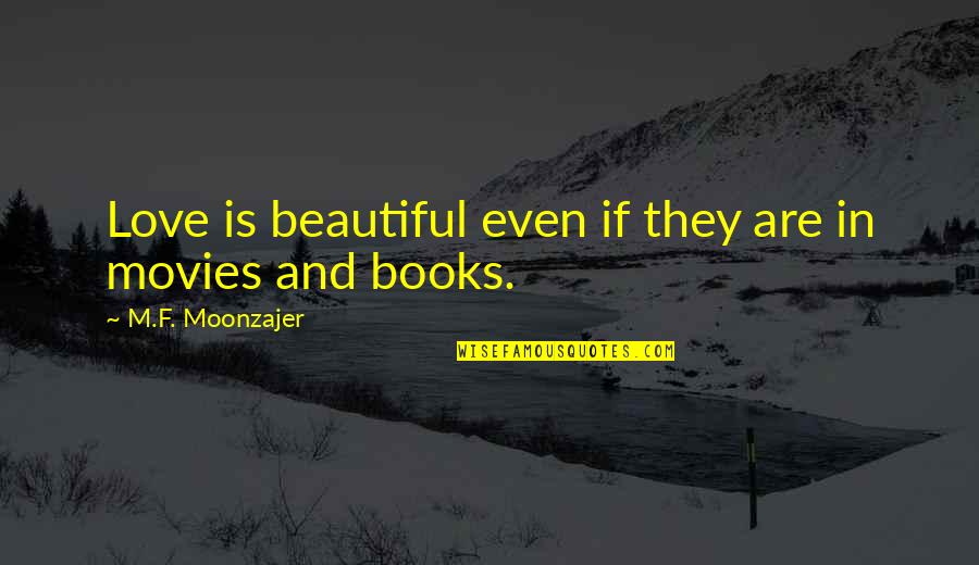 Books And Movies Quotes By M.F. Moonzajer: Love is beautiful even if they are in