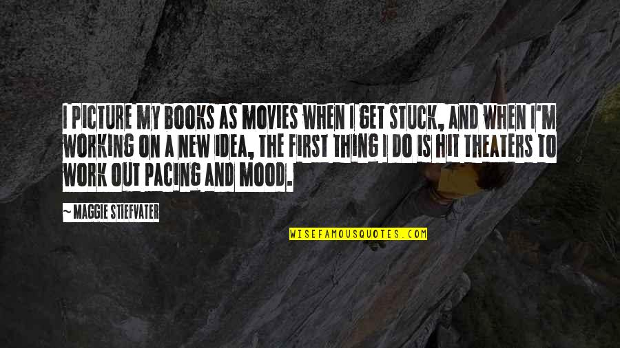 Books And Movies Quotes By Maggie Stiefvater: I picture my books as movies when I