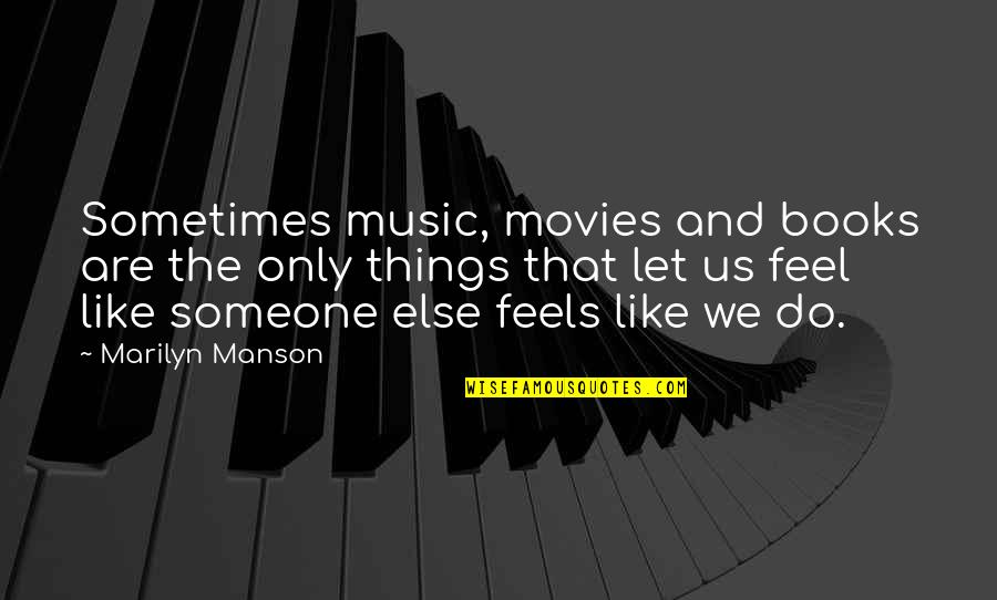 Books And Movies Quotes By Marilyn Manson: Sometimes music, movies and books are the only