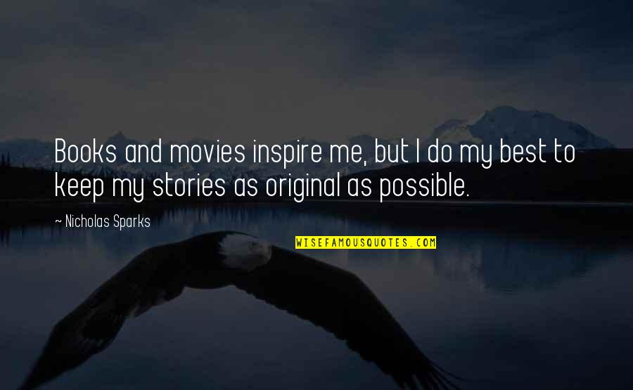 Books And Movies Quotes By Nicholas Sparks: Books and movies inspire me, but I do