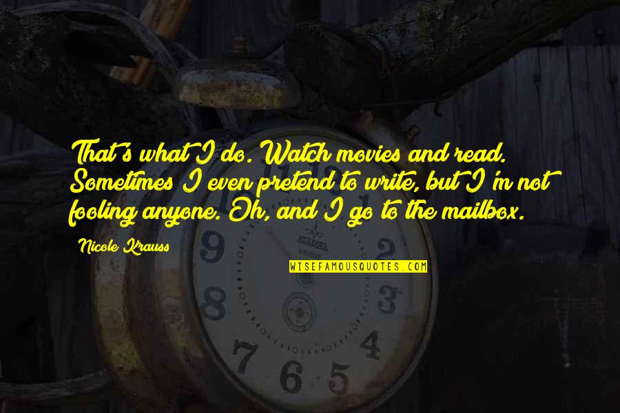 Books And Movies Quotes By Nicole Krauss: That's what I do. Watch movies and read.