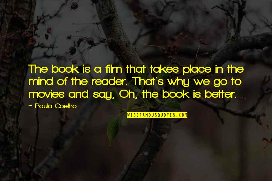 Books And Movies Quotes By Paulo Coelho: The book is a film that takes place