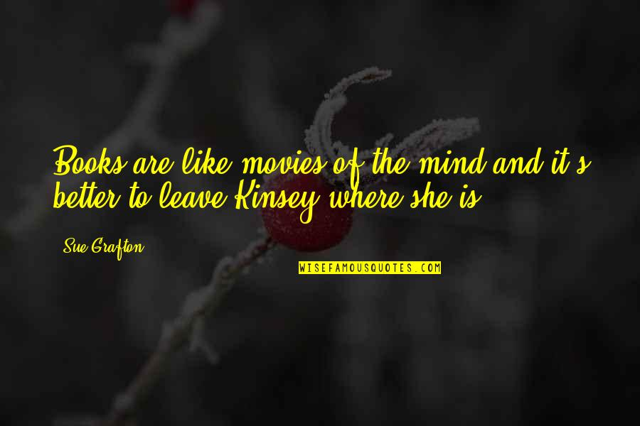 Books And Movies Quotes By Sue Grafton: Books are like movies of the mind and